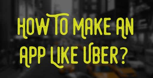 how-to-make-an-app-like-uber